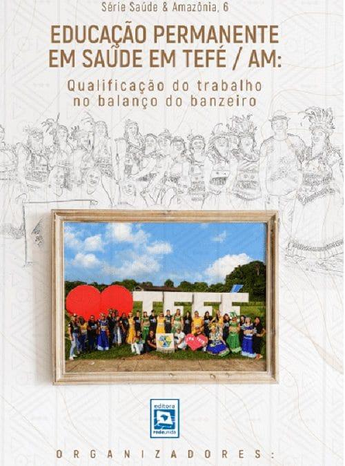 Educação permanente em saúde em Tefé/AM: qualificação do trabalho no balanço do banzeiro