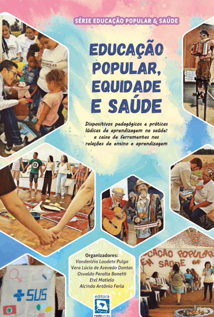 Educação Popular, Equidade e Saúde – Dispositivos pedagógicos e práticas lúdicas de aprendizagem na saúde: a caixa de ferramentas nas relações de ensino e aprendizagem