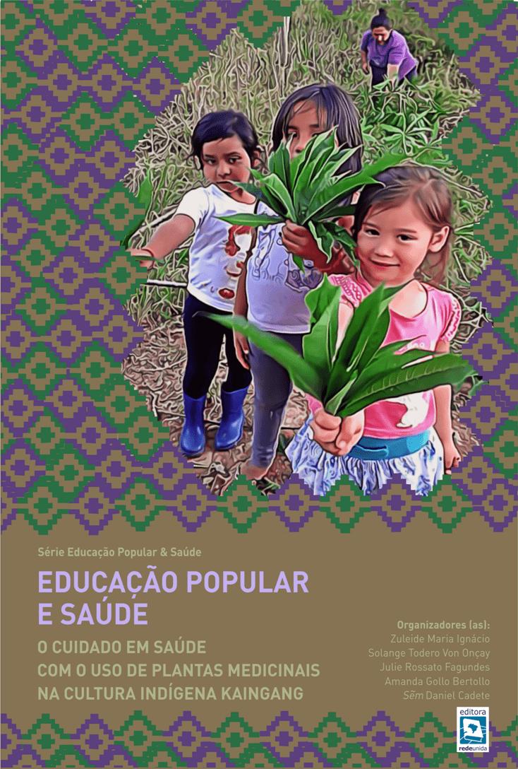 Educação Popular e Saúde: O cuidado em saúde com o uso de plantas medicinais na cultura indígena Kaigang