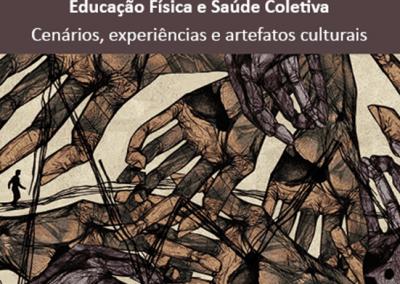 Educação Física e Saúde Coletiva: cenários, experiências e artefatos culturais