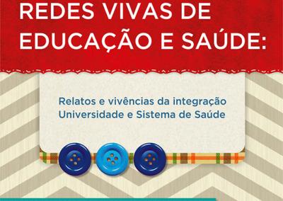 Cadernos da Saúde Coletiva vol. 4. Redes Vivas de Educação e Saúde: Relatos e vivências da integração Universidade e Sistema de Saúde