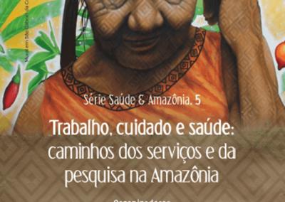 Trabalho, cuidado e saúde-caminhos dos serviços e da pesquisa na Amazônia