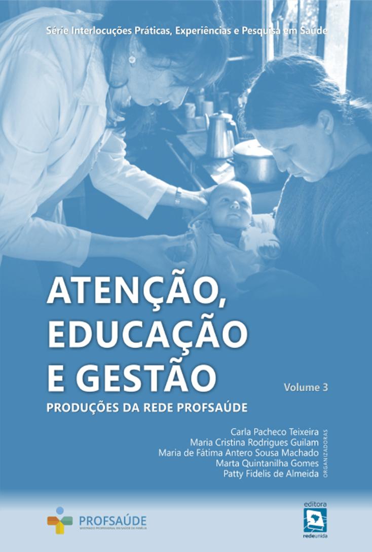 Atenção, Educação e Gestão: Produções da Rede Profsaúde – volume 3