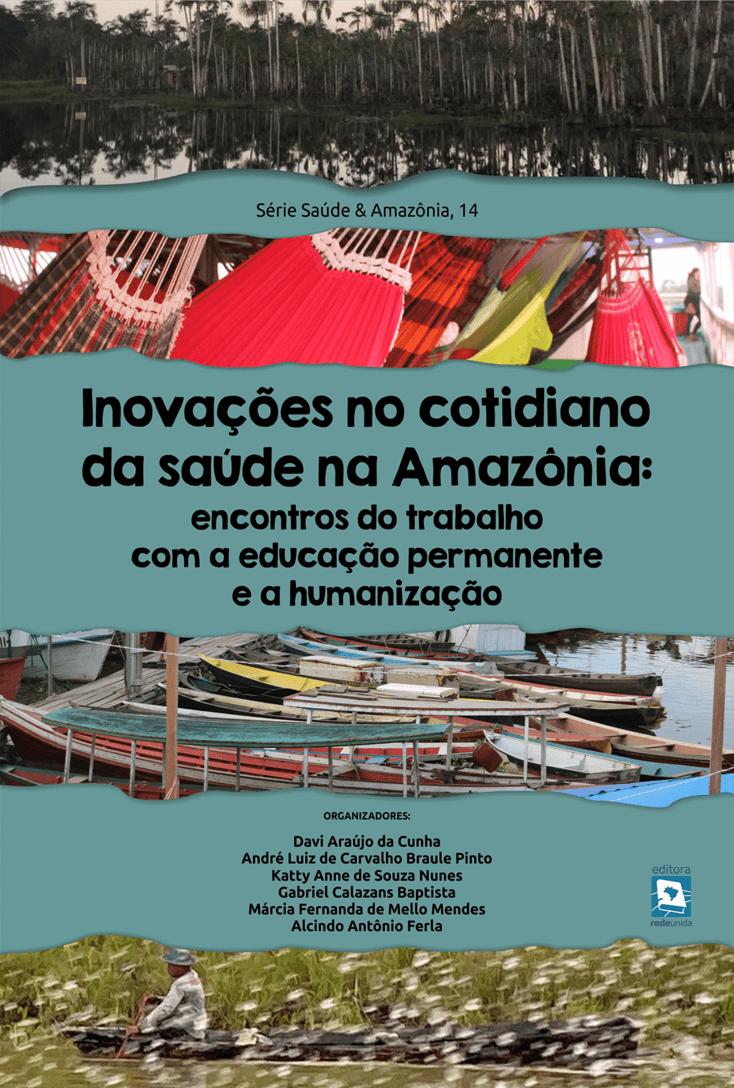 Inovações no cotidiano da saúde na Amazônia: encontros do trabalho com a educação permanente e a humanização