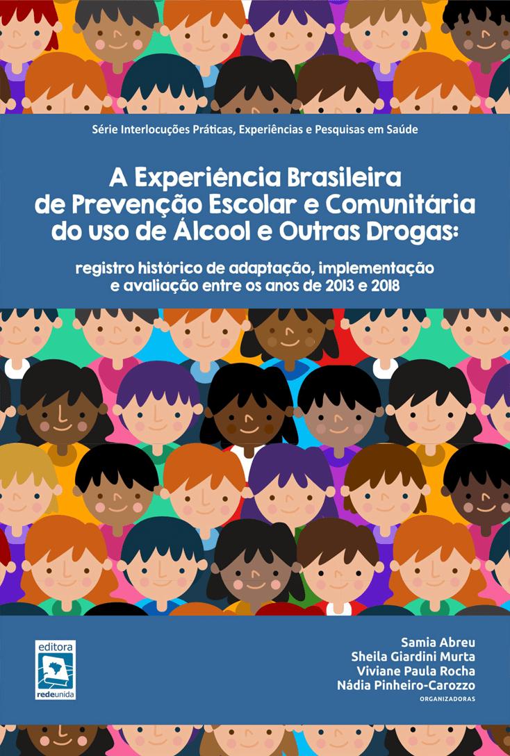 A experiência brasileira de prevenção escolar e comunitária do uso de álcool e outras drogas: registro histórico de adaptação, implementação e avaliação entre os anos de 2013 e 2018