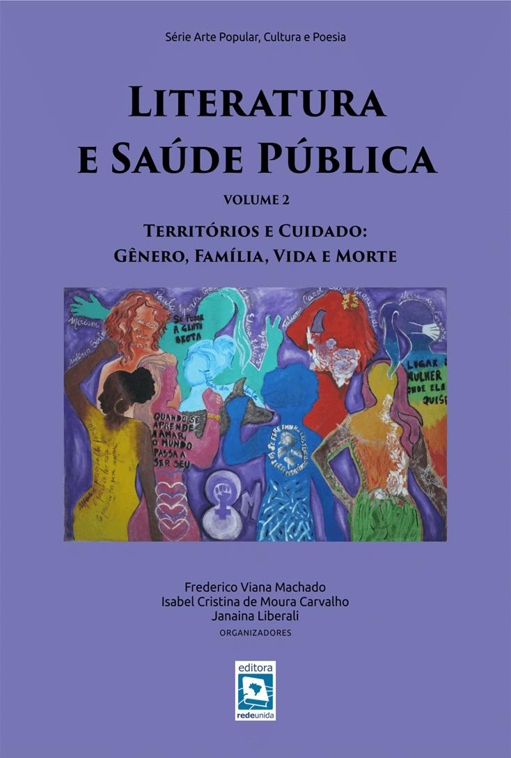 Literatura e Saúde Pública: Territórios e cuidado: Gênero, família, vida e morte – Volume 2